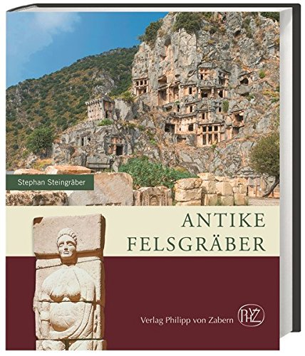 Antike Felsgräber: unter besonderer Berücksichtigung der etruskischen Felsgräbernekropolen (Zaberns Bildbände zur Archäologie)