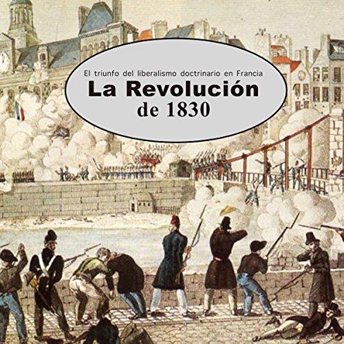 La revolución de 1830: El triunfo del liberalismo doctrinario en Francia [Revolution 1830: The Triumph of Doctrinaire Liberalism in France] copertina
