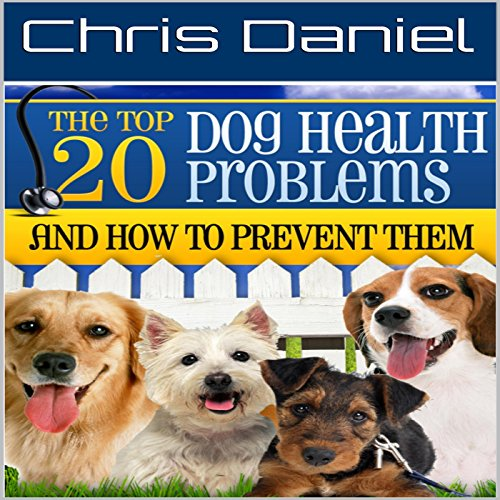 The 20 Top Dog Health Problems and How to Prevent Them audiobook cover art