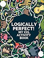 Logically Perfect! My XXL Activity Book: Over 120 Amazing Puzzle Games for Kids Ages 4 - 8. Coloring Pages, Dot to Dot, Mazes, Spot the Difference, Crosswords, Word Search, Crack the Code and More