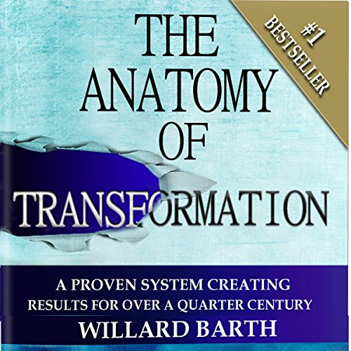 The Anatomy of Transformation: A Proven System Creating Results for Over a Quarter Century audiobook cover art