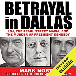 Betrayal in Dallas     LBJ, the Pearl Street Mafia, and the Murder of President Kennedy              By:                                                                                                                                 Mark North                               Narrated by:                                                                                                                                 Erik Davies                      Length: 6 hrs and 23 mins     35 ratings     Overall 4.3