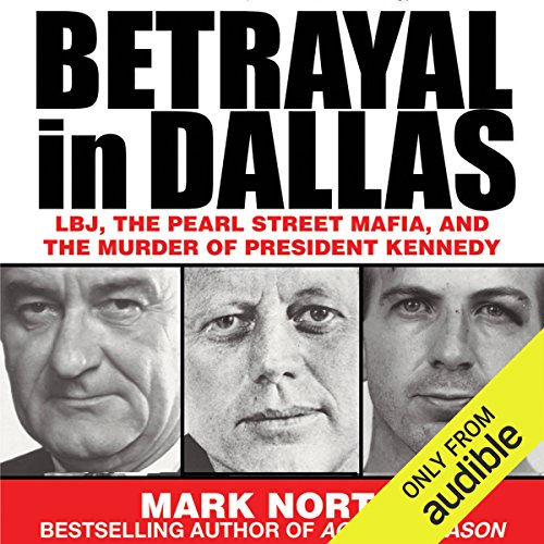 Betrayal in Dallas     LBJ, the Pearl Street Mafia, and the Murder of President Kennedy              By:                                                                                                                                 Mark North                               Narrated by:                                                                                                                                 Erik Davies                      Length: 6 hrs and 23 mins     2 ratings     Overall 2.5