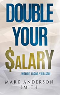 Double Your Salary: Without losing your soul