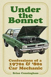 Under the Bonnet: Confessions of a 1970s & '80s Car Mechanic