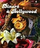 Dîners à Bollywood - 50 Recettes salées, sucrées, épicées, enamourées