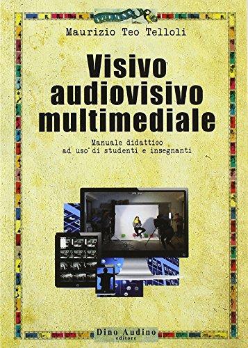 Visivo audiovisivo multimediale. Manuale didattico ad uso di studenti e insegnanti