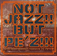 NOT JAZZ!! BUT PEZ!!! -10TH ANNIVERSARY TRIBUTE TO PEZ- by V.A. (2009-11-11)