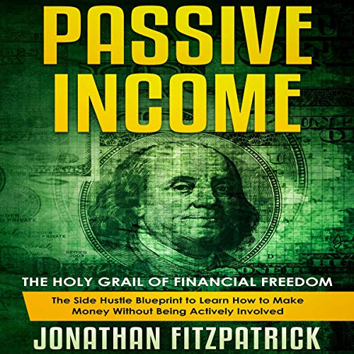 Passive Income: The Holy Grail of Financial Freedom audiobook cover art