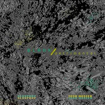 Blank/Detrimental (feat. Josh Mosier)