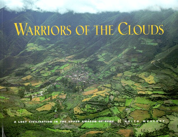 Warriors of the Clouds: A Lost Civilization in the Upper Amazon of Peru