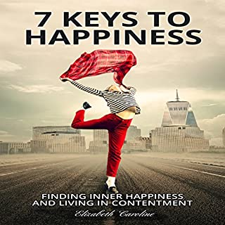 7 Keys to Happiness: Finding Inner Happiness and Living in Contentment                   By:                                                                                                                                 Elizabeth Caroline                               Narrated by:                                                                                                                                 Charles King                      Length: 55 mins     8 ratings     Overall 4.9