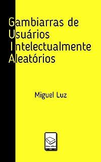G.U.I.A. - Gambiarras de Usuários Intelectualmente Aleatórios (Portuguese Edition)