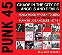 PUNK 45: Chaos In The City Of Angels And Devils - Hollywood From X To Zero & Hardcore On The Beaches: Punk In Los Angeles 1977-81 by Various Artists