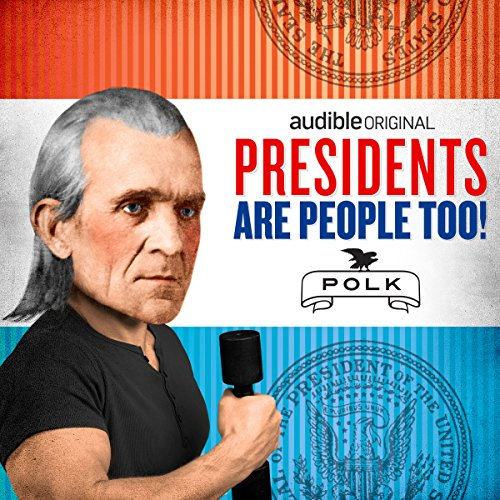 Ep. 1: James K. Polk (Presidents Are People Too) audiobook cover art