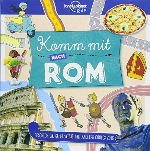 Lonely Planet Kinderreiseführer Komm mit nach Rom (Lonely Planet Kids) (Keine Reihe)