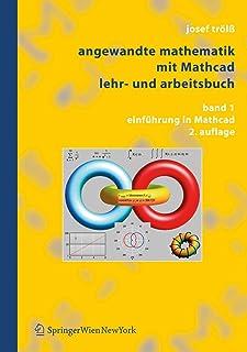 Angewandte Mathematik mit Mathcad. Lehr- und Arbeitsbuch: Band 1: Einführung in Mathcad (German Edition)