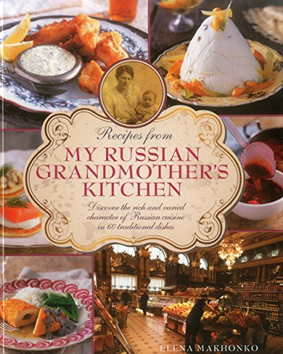 Recipes from My Russian Grandmother's Kitchen: Discover the rich and varied character of Russian cuisine in 60 traditional dishes
