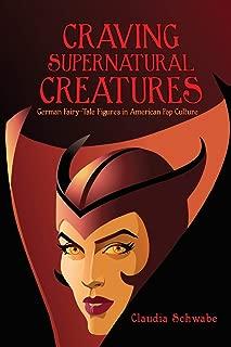 Craving Supernatural Creatures: German Fairy-Tale Figures in American Pop Culture (Series in Fairy-Tale Studies)