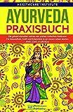 Ayurveda: Praxisbuch - Die geheimnisvollen Lehren der uralten indischen Heilkunst. Mit Gesundheit, Kraft und Erkenntnis in ein neues Leben starten! #WE LOVE AYURVEDA - Healthcare Institute