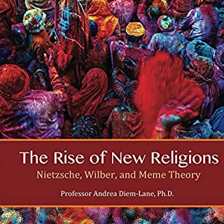 The Rise of New Religions     Nietzsche, Wilber, and Meme Theory              By:                                                                                                                                 Andrea Diem-Lane                               Narrated by:                                                                                                                                 Francie Wyck                      Length: 1 hr and 41 mins     11 ratings     Overall 4.4