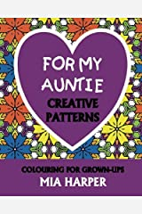For My Auntie: Creative Patterns, Colouring For Grown-Ups Paperback