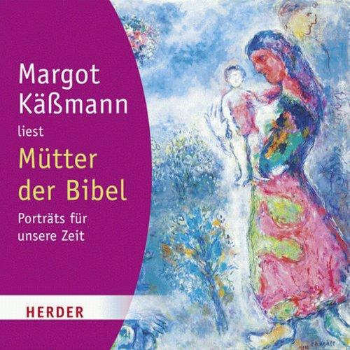 Mütter der Bibel     Porträts für unsere Zeit              Autor:                                                                                                                                 Margot Käßmann                               Sprecher:                                                                                                                                 Margot Käßmann                      Spieldauer: 59 Min.     1 Bewertung     Gesamt 4,0