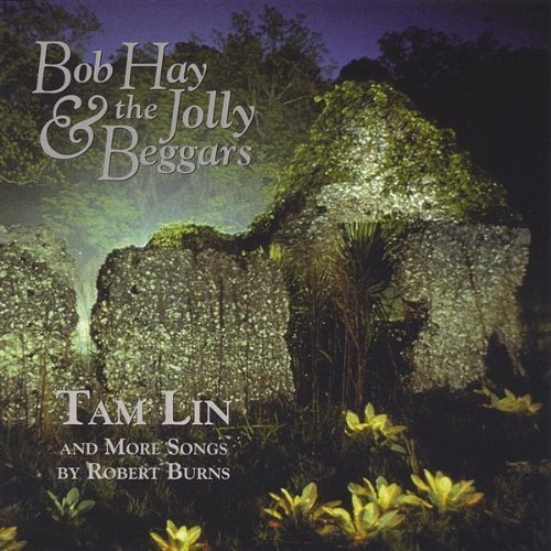 Tam Lin & More Songs By Robert Burns by Bob Hay & Jolly Beggars (2013-05-03)