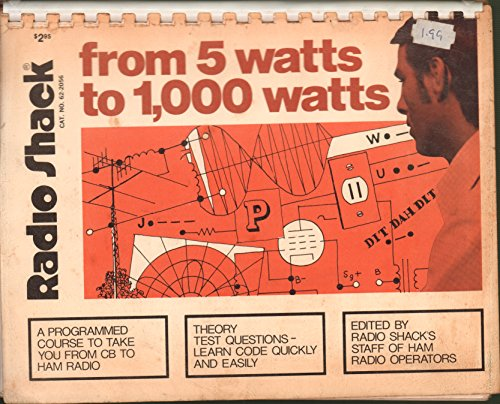 Radio Shack: From 5 Watts to 1,000 Watts: A Programmed Course to Take you...
