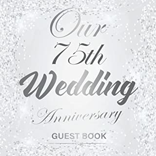 Our 75th Wedding Anniversary - Guest Book: Silver Wedding Party Decorations - 75 Years Decor - Guestbook with beautiful pa...
