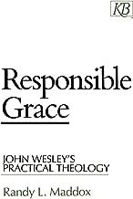Responsible Grace: John Wesley's Practical Theology (Kingswood Series)