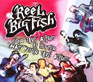 Reek Big Fish Our Live Album Is Better Than Your Live Album by Reel Big Fish (2006-08-22)