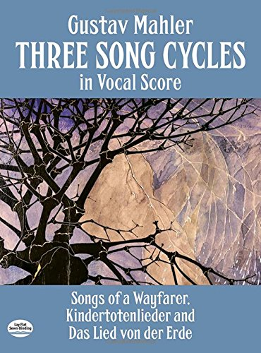 Three Song Cycles In (Vocal Score): Singpartitur für Gesang (Klavier): Songs of a Wayfarer, Kindertotenlieder and Das Lied Von Der Erde (Dover Song Collections)