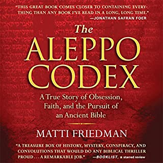 The Aleppo Codex     A True Story of Obsession, Faith, and the Pursuit of an Ancient Bible              By:                                                                                                                                 Matti Friedman                               Narrated by:                                                                                                                                 Simon Vance                      Length: 7 hrs and 27 mins     89 ratings     Overall 4.3
