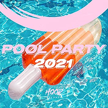 Pool Party 2021: The Best Music for Your Fun by Hoop Records