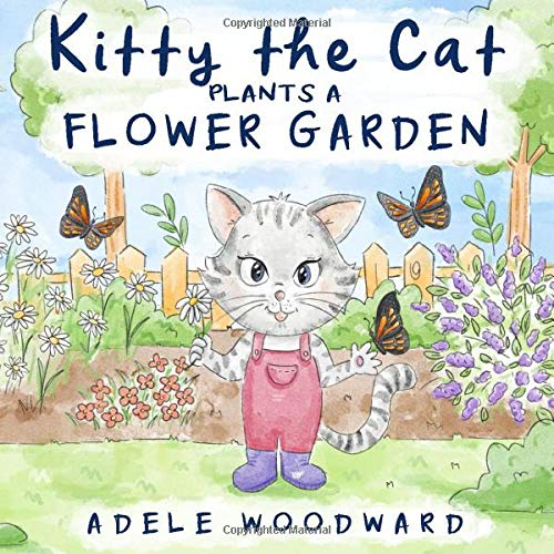 Kitty the Cat Plants a Flower Garden: Preschool Butterfly Books for Toddlers 4 Years Old (Me and Mom Kids Gardening Books for Children 3-5) (Kitty the Cat Kids Books Ages 3-5)