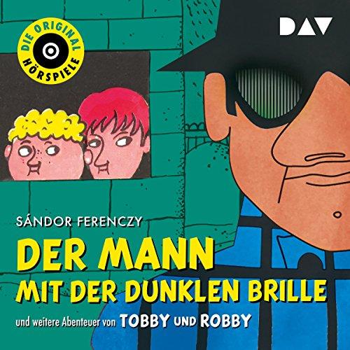 Der Mann mit der dunklen Brille und weitere Abenteuer von Tobby und Robby (Die Original-Hörspiele) audiobook cover art