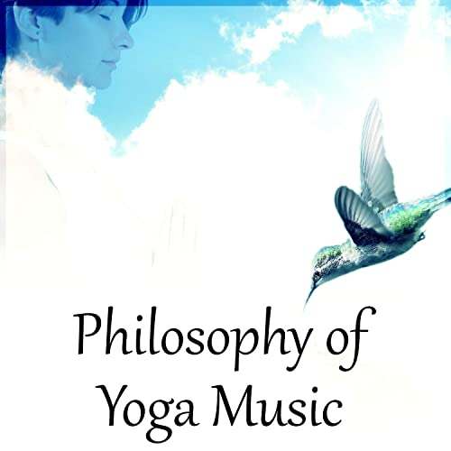 Philosophy of Yoga Music - The Best Nature Sounds for Deep