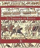 La tapisserie de Bayeux - Oeuvre d'art et document historique