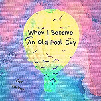 When I Become an Old Fool Guy