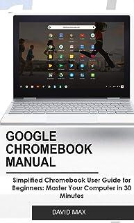 GOOGLE CHROMEBOOK MANUAL: Simplified Chromebook User Guide f