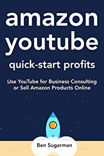 Amazon YouTube – Quick Start Profits: Use YouTube for Business Consulting or Sell Products on Amazon FBA