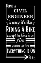 Being A Civil Engineer Is Easy, It's Like Riding A Bike Except The Bike Is On Fire You're On Fire Everything Is On Fire: F...