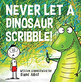Never Let A Dinosaur Scribble! by [Diane Alber]