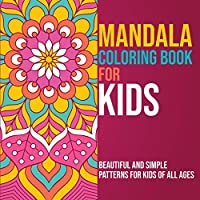 Mandala Coloring Book for Kids: Beautiful and Simple Patterns for Kids of all Ages