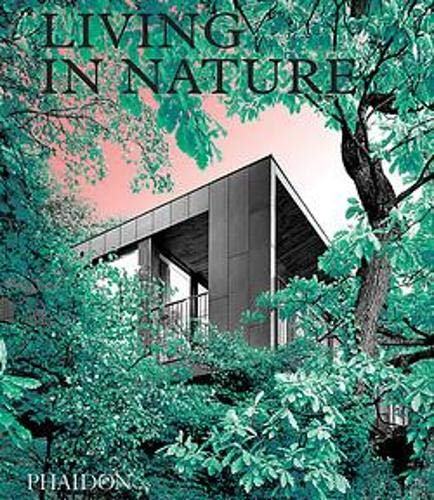 Compare Textbook Prices for Living in Nature: Contemporary Houses in the Natural World  ISBN 9781838662509 by Phaidon Editors