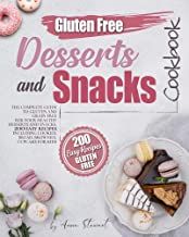 Gluten-Free Snacks and Desserts Cookbook: The complete guide to gluten and grain free for your healthy desserts and snack...