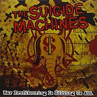 War Profiteering Is Killing Us All by The Suicide Machines (2005-08-08)
