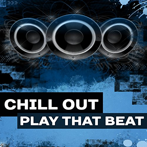 Chill Out Play That Beat – Chill Out 2017, Summer Music, Ibiza, Party, Relax, Good Vibes Only