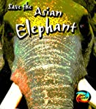 Save the Asian Elephant (Save Our Animals!)